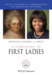 A Companion to First Ladies ebook by Katherine A.S. Sibley