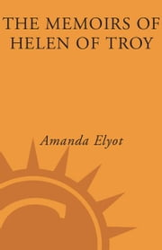 The Memoirs of Helen of Troy - A Novel ebook by Amanda Elyot