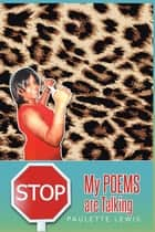 Stop! My Poems Are Talking eBook by Paulette Lewis