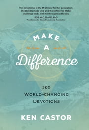 Make a Difference - 365 World-Changing Devotions ebook by Ken Castor
