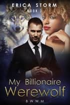 My Billionaire Werewolf - Billionaire Werewolf, #3 ebook by Erica Storm