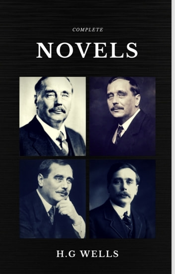H. G. Wells: Classics Novels Collection (Quattro Classics) (The Greatest Writers of All Time) ebook by H. G. Wells