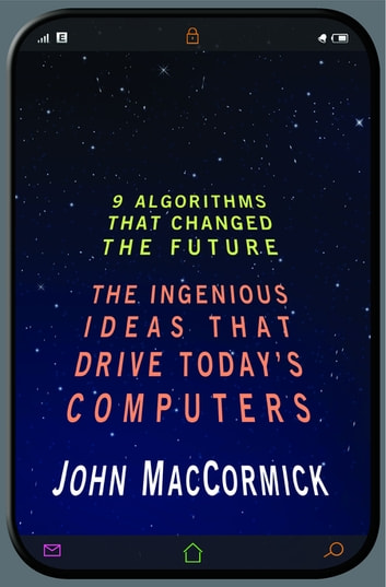 Nine Algorithms That Changed the Future - The Ingenious Ideas That Drive Today's Computers ebook by John MacCormick