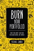 Burn Your Portfolio - Stuff they don't teach you in design school, but should ebook by Michael Janda