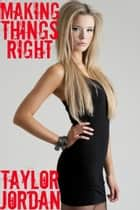 Making Things Right ebook by Taylor Jordan