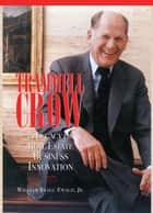 Trammell Crow: A Legacy in Real Estate Innovation ebook by Willam Bragg Ewald, Jr.