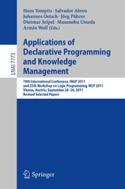 Applications of Declarative Programming and Knowledge Management - 19th International Conference, INAP 2011, and 25th Workshop on Logic Programming, WLP 2011, Vienna, Austria, September 28-30, 2011, Revised Selected Papers ebook by Hans Tompits,Salvador Abreu,Johannes Oetsch,Jörg Pührer,Dietmar Seipel,Masanobu Umeda,Armin Wolf