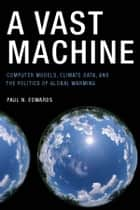 A Vast Machine ebook by Paul N. Edwards