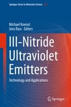 III-Nitride Ultraviolet Emitters - Technology and Applications ebook by Michael Kneissl, Jens Rass