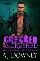 Cracked & Crushed ebook by A.J. Downey