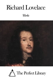 Works of Richard Lovelace ebook by Richard Lovelace
