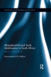 #FeesMustFall and Youth Mobilisation in South Africa - Reform or Revolution? ebook by Musawenkosi W Ndlovu