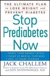 Stop Prediabetes Now - The Ultimate Plan to Lose Weight and Prevent Diabetes ebook by Jack Challem,Ron Hunninghake M.D.