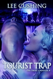 Tourist Trap - Trust Casefiles, #4 ebook by Lee Cushing