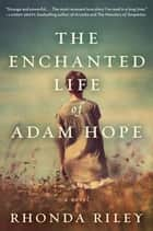 The Enchanted Life of Adam Hope ebook by Rhonda Riley