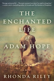 The Enchanted Life of Adam Hope - A Novel ebook by Rhonda Riley