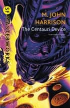 The Centauri Device ebook by M. John Harrison