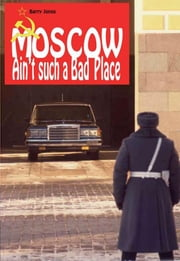 Moscow Ain't Such A Bad Place ebook by Barry Jones