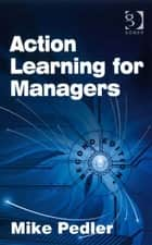 Action Learning for Managers ebook by Mr Mike Pedler