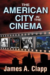 The American City in the Cinema ebook by James A. Clapp