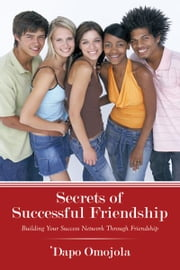 Secrets of Successful Friendship - Building Your Success Network Through Friendship ebook by 'Dapo Omojola