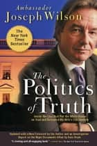 The Politics of Truth ebook by Joseph Wilson