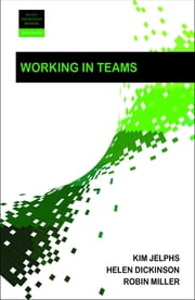 Working in teams 2e ebook by Kim Jelphs, Helen Dickinson