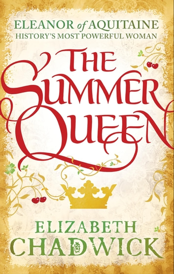 The Summer Queen - A loving mother. A betrayed wife. A queen beyond compare. ebook by Elizabeth Chadwick