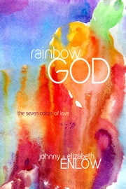 Rainbow God - The Seven Colors of Love ebook by Johnny Enlow,Elizabeth Enlow
