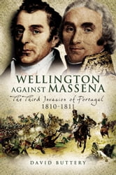 Wellington Against Massena - The Third Invasion of Portugal 1810 - 1811 ebook by David Buttery