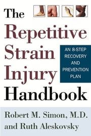 The Repetitive Strain Injury Handbook - An 8-Step Recovery and Prevention Plan ebook by Robert M. Simon,Ruth Aleskovsky