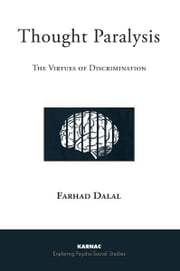 Thought Paralysis - The Virtues of Discrimination ebook by Farhad Dalal