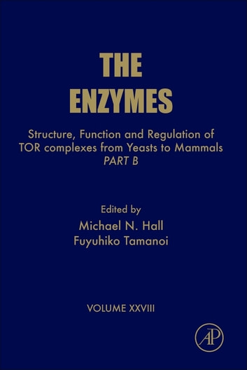 Structure, Function and Regulation of TOR complexes from Yeasts to Mammals - Part B ebook by Fuyuhiko Tamanoi,Michael N Hall