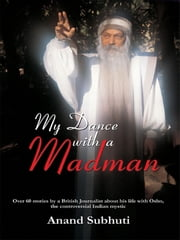My Dance with a Madman ebook by Anand Subhuti