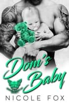 Dom's Baby: A Bad Boy Motorcycle Club Romance - Broken Spires MC, #1 ebook by Nicole Fox