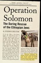 Operation Solomon - The Daring Rescue of the Ethiopian Jews ebook by Stephen Spector