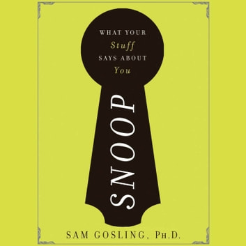 Snoop - What Your Stuff Says about You audiobook by Sam Gosling