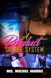 A Product of the System ebook by Ms. Michel Moore