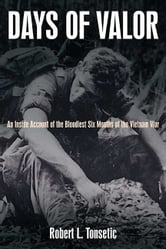 Days of Valor An Inside Account of the Bloodiest Six Months of the Vietnam - An Inside Account of the Bloodiest Six Months of the Vietnam War ebook by Robert L. Tonsetic
