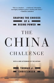 The China Challenge: Shaping the Choices of a Rising Power ebook by Thomas J. Christensen