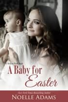 A Baby for Easter ebook by Noelle Adams