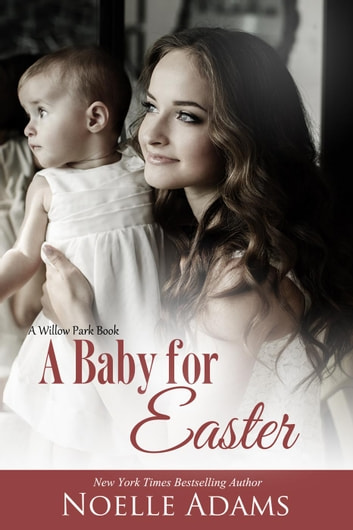 A Baby for Easter - Willow Park, #2 ebook by Noelle Adams