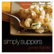 Simply Suppers - Easy Comfort Food Your Whole Family Will Love ebook by Jennifer Chandler