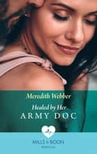 Healed By Her Army Doc (Mills & Boon Medical) (Bondi Bay Heroes, Book 3) ebook by Meredith Webber