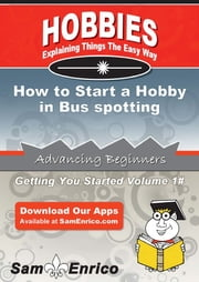 How to Start a Hobby in Bus spotting - How to Start a Hobby in Bus spotting ebook by Richard Page