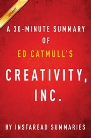Creativity, Inc. by Ed Catmull: A 30-minute Summary ebook by Instaread Summaries