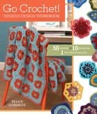 Go Crochet! Afghan Design Workshop - 50 Motifs, 10 Projects, 1 of a Kind Results ebook by Ellen Gormley