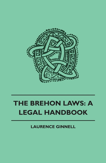 The Brehon Laws: A Legal Handbook ebook by Laurence Ginnell