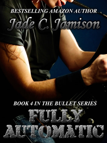 Fully Automatic (Bullet #4) ebook by Jade C. Jamison
