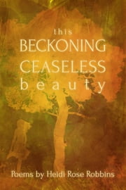 This Beckoning Ceaseless Beauty ebook by Heidi Rose Robbins